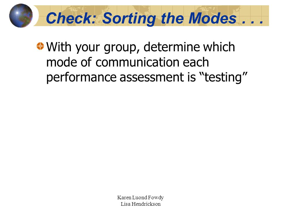 Karen Luond Fowdy Lisa Hendrickson Check: Sorting the Modes... With your group, determine which mode of communication each performance assessment is ""