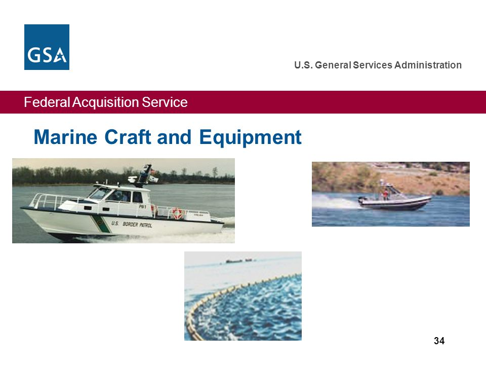 Federal Acquisition Service U.S. General Services Administration 34 Marine Craft and Equipment