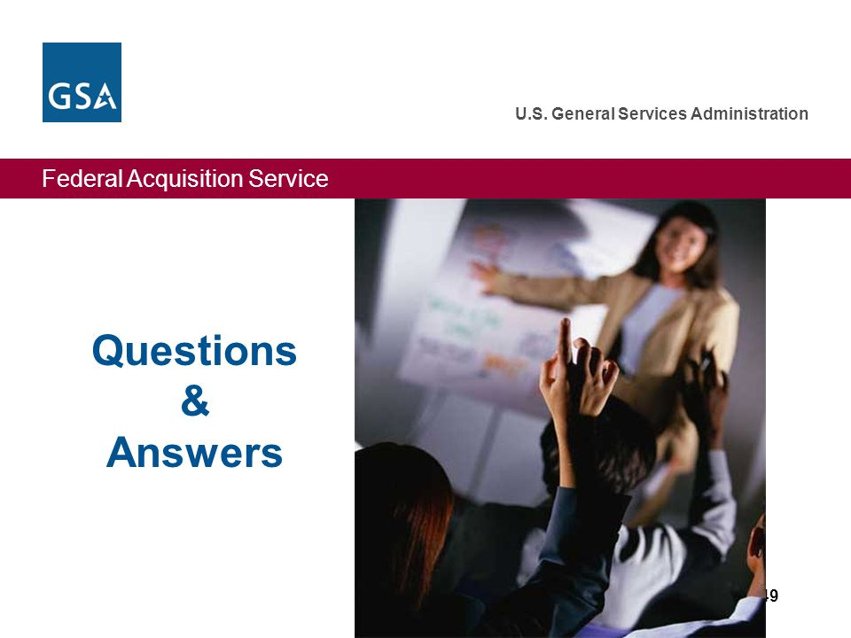 Federal Acquisition Service U.S. General Services Administration 49 Questions & Answers