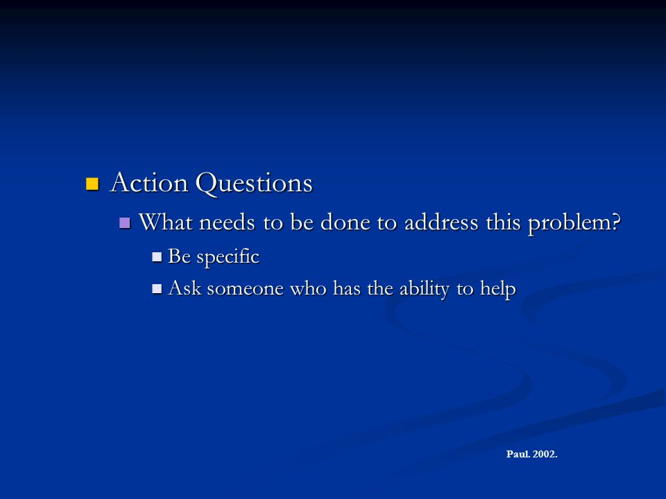 Action Questions Action Questions What needs to be done to address this problem.