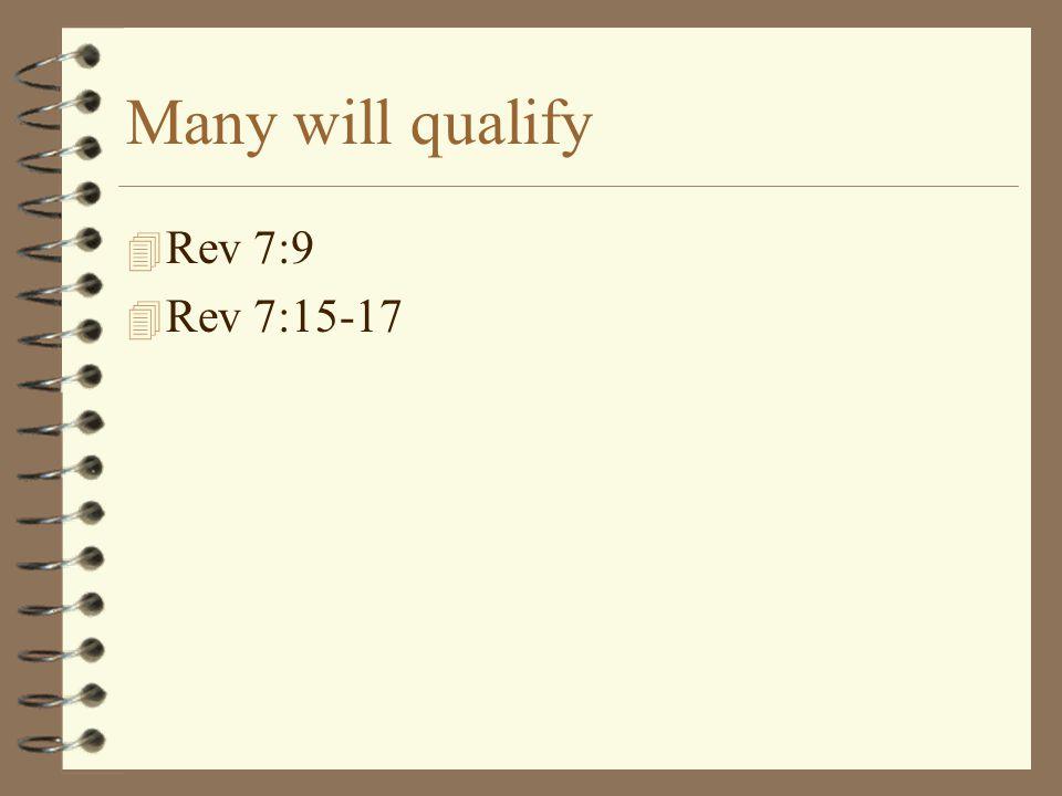 Many will qualify 4 Rev 7:9 4 Rev 7:15-17