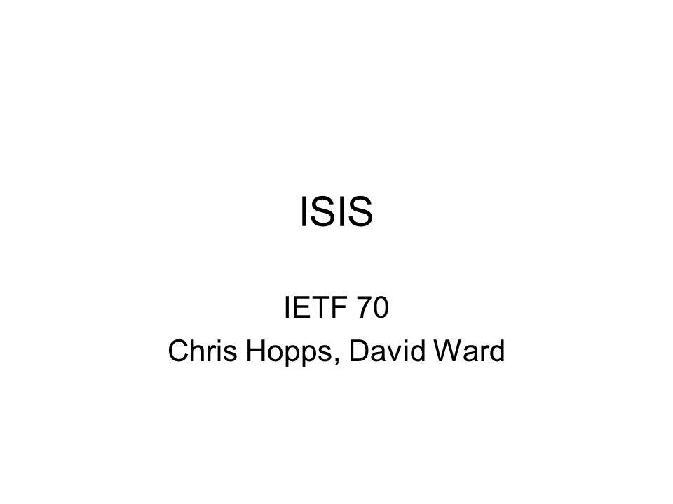 ISIS IETF 70 Chris Hopps, David Ward
