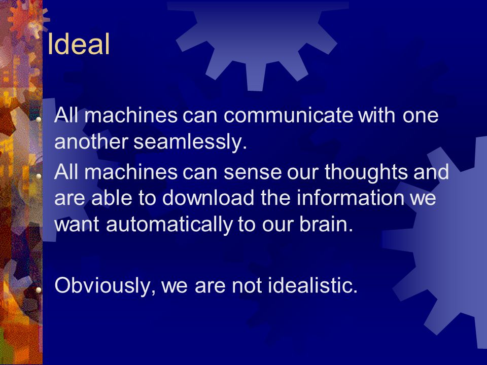 Ideal All machines can communicate with one another seamlessly.