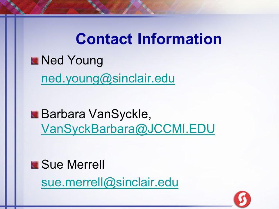 Contact Information Ned Young ned.young@sinclair.edu Barbara VanSyckle, VanSyckBarbara@JCCMI.EDU VanSyckBarbara@JCCMI.EDU Sue Merrell sue.merrell@sinclair.edu