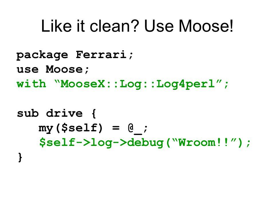 Like it clean. Use Moose.