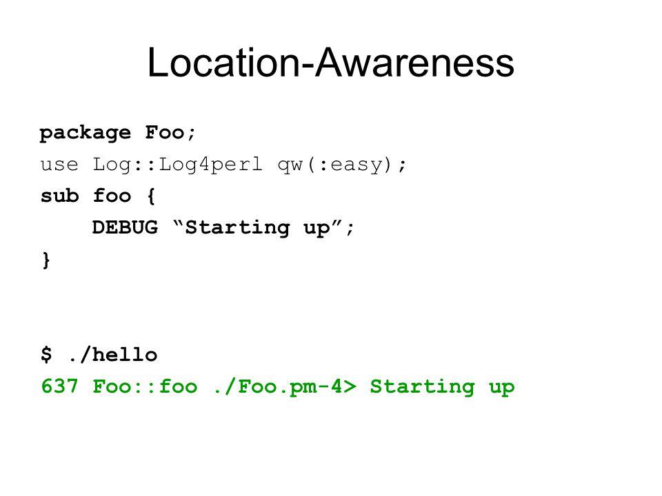 Location-Awareness package Foo; use Log::Log4perl qw(:easy); sub foo { DEBUG Starting up ; } $./hello 637 Foo::foo./Foo.pm-4> Starting up