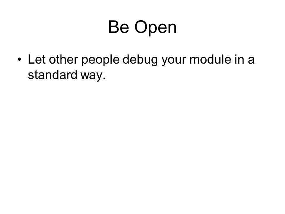 Be Open Let other people debug your module in a standard way.