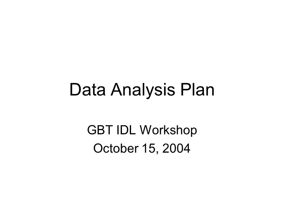 Data Analysis Plan GBT IDL Workshop October 15, 2004