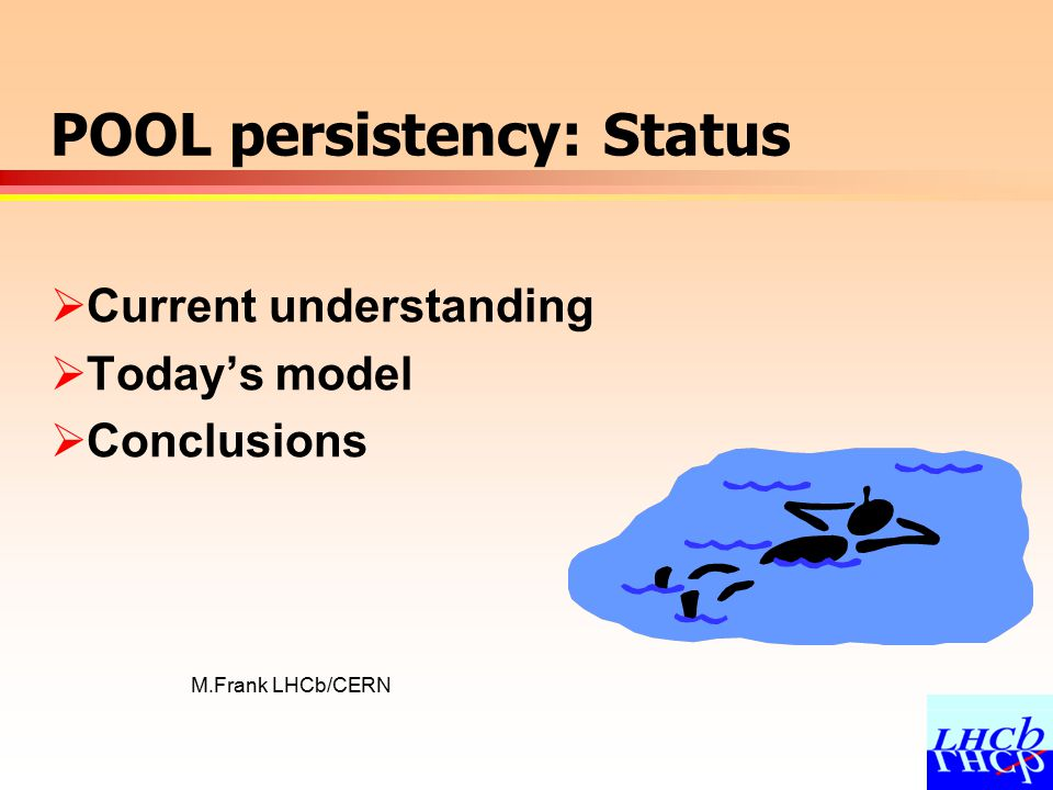 M.Frank LHCb/CERN POOL persistency: Status  Current understanding  Today's model  Conclusions