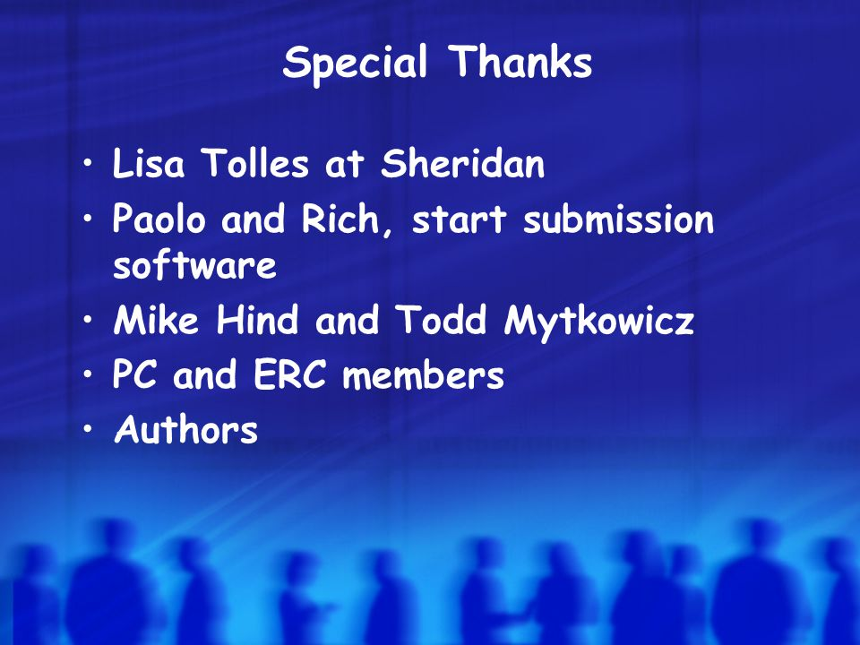 Special Thanks Lisa Tolles at Sheridan Paolo and Rich, start submission software Mike Hind and Todd Mytkowicz PC and ERC members Authors