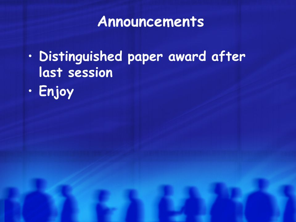 Announcements Distinguished paper award after last session Enjoy