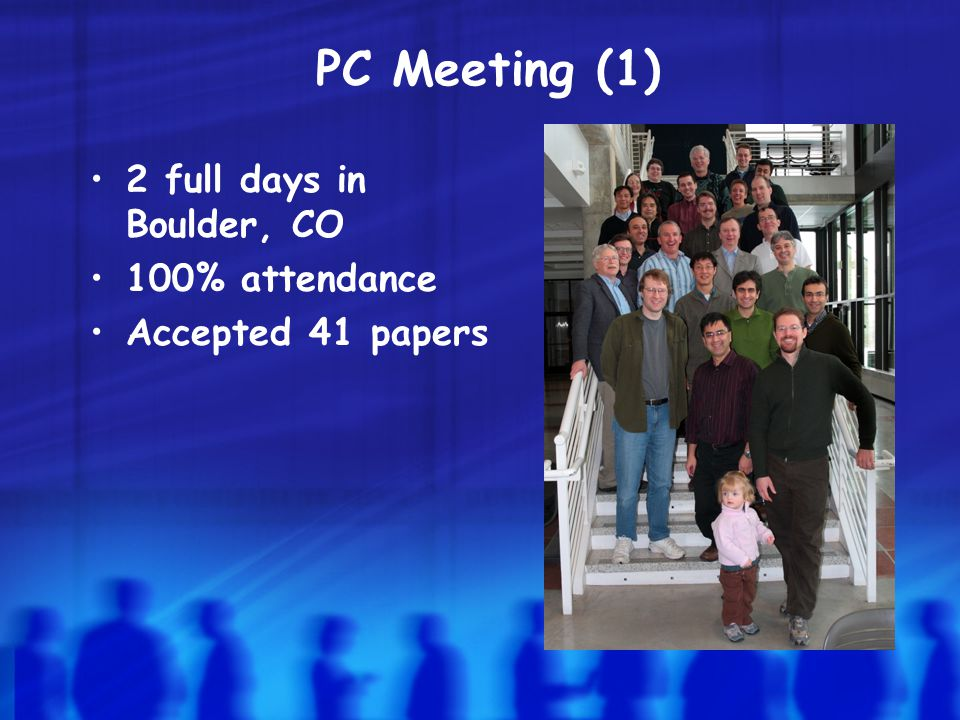 PC Meeting (1) 2 full days in Boulder, CO 100% attendance Accepted 41 papers