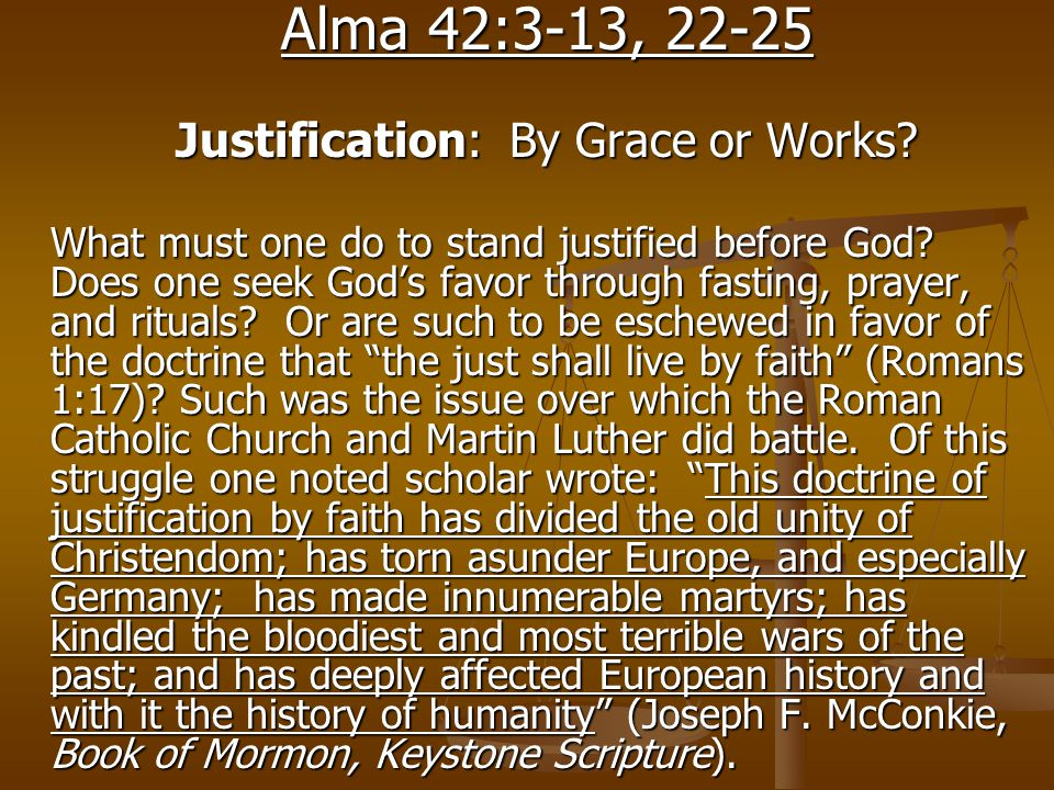 Alma 42:3-13, 22-25 Justification: By Grace or Works? What must one do to stand justified before God? Does one seek God's favor through fasting, praye
