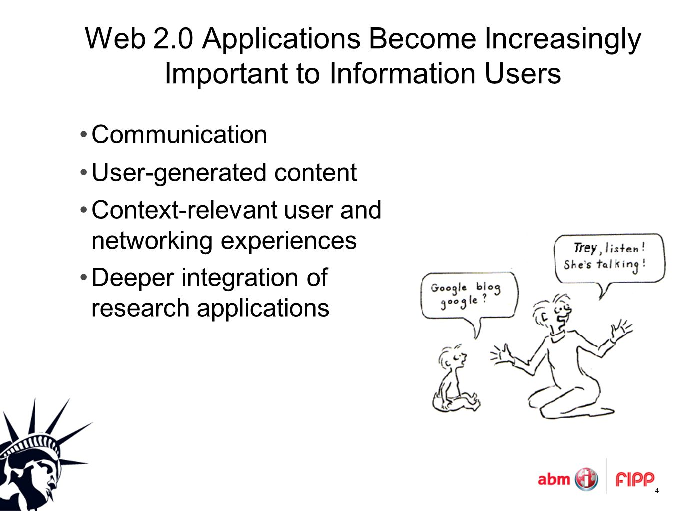 Web 2.0 Applications Become Increasingly Important to Information Users Communication User-generated content Context-relevant user and networking experiences Deeper integration of research applications 4