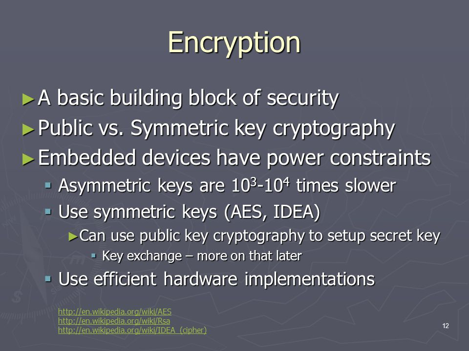12 Encryption ► A basic building block of security ► Public vs.