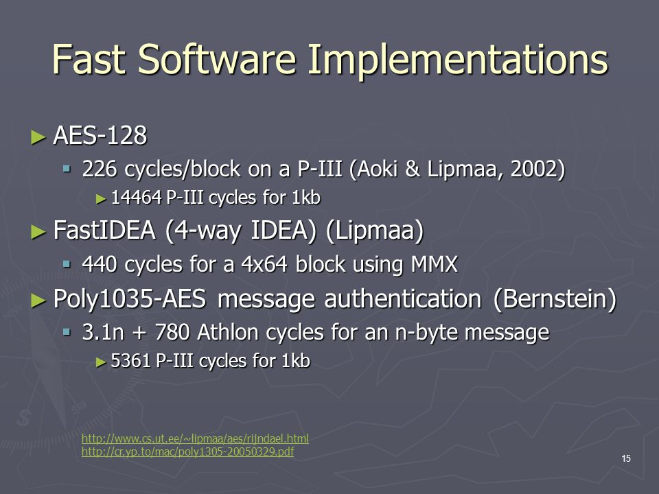15 Fast Software Implementations ► AES-128  226 cycles/block on a P-III (Aoki & Lipmaa, 2002) ► 14464 P-III cycles for 1kb ► FastIDEA (4-way IDEA) (L