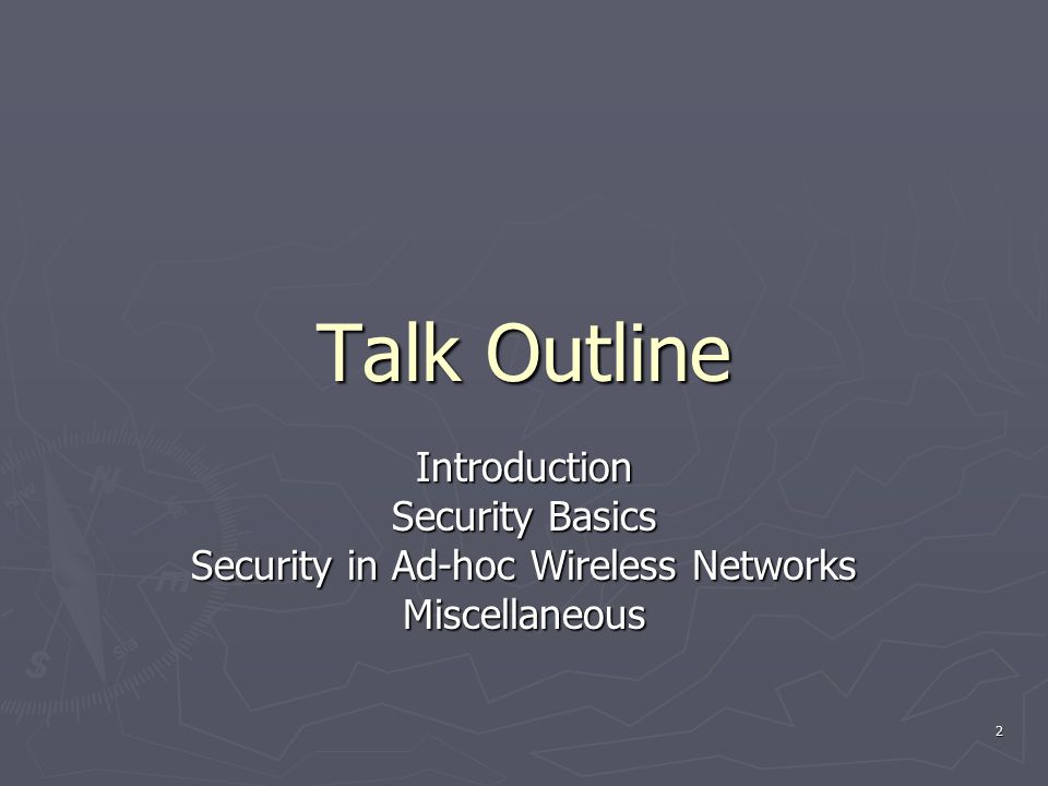 2 Talk Outline Introduction Security Basics Security in Ad-hoc Wireless Networks Miscellaneous