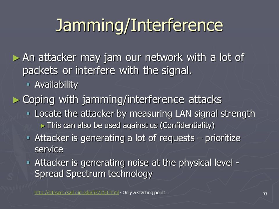 33 Jamming/Interference ► An attacker may jam our network with a lot of packets or interfere with the signal.