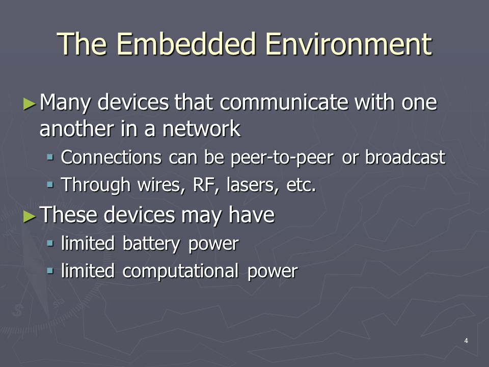 4 The Embedded Environment ► Many devices that communicate with one another in a network  Connections can be peer-to-peer or broadcast  Through wire