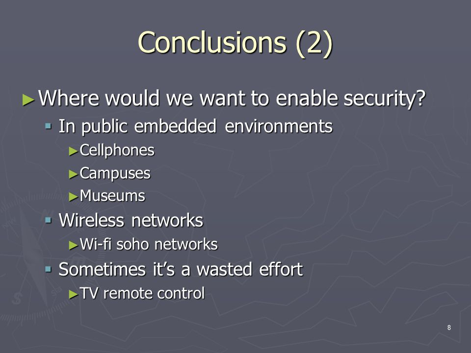 8 Conclusions (2) ► Where would we want to enable security?  In public embedded environments ► Cellphones ► Campuses ► Museums  Wireless networks ►