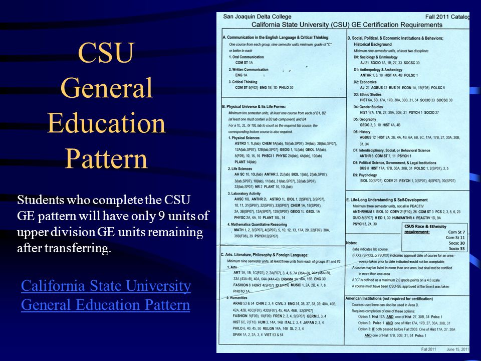 CSU General Education Pattern Students who complete the CSU GE pattern will have only 9 units of upper division GE units remaining after transferring.