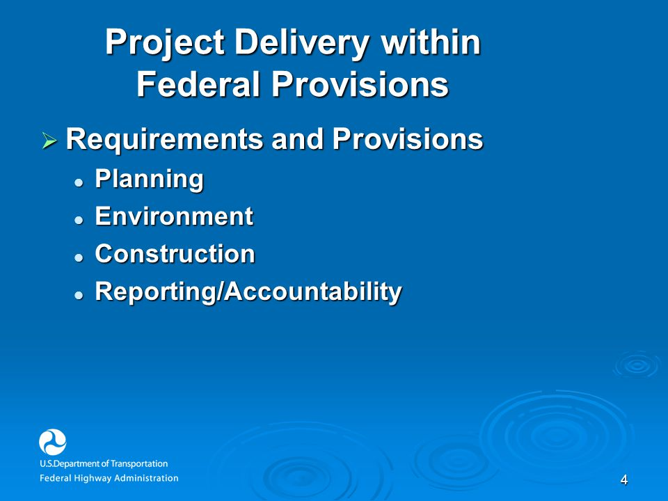 4 Project Delivery within Federal Provisions  Requirements and Provisions Planning Planning Environment Environment Construction Construction Reporting/Accountability Reporting/Accountability