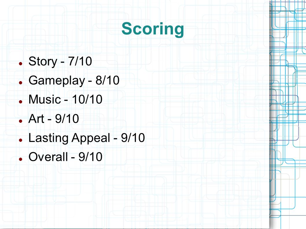 Scoring Story - 7/10 Gameplay - 8/10 Music - 10/10 Art - 9/10 Lasting Appeal - 9/10 Overall - 9/10