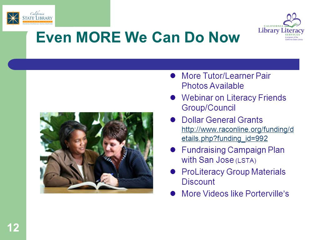 12 Even MORE We Can Do Now More Tutor/Learner Pair Photos Available Webinar on Literacy Friends Group/Council Dollar General Grants http://www.raconli