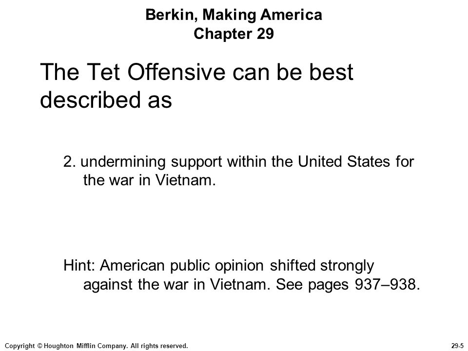 Copyright © Houghton Mifflin Company. All rights reserved.29-5 Berkin, Making America Chapter 29 The Tet Offensive can be best described as 2. undermi