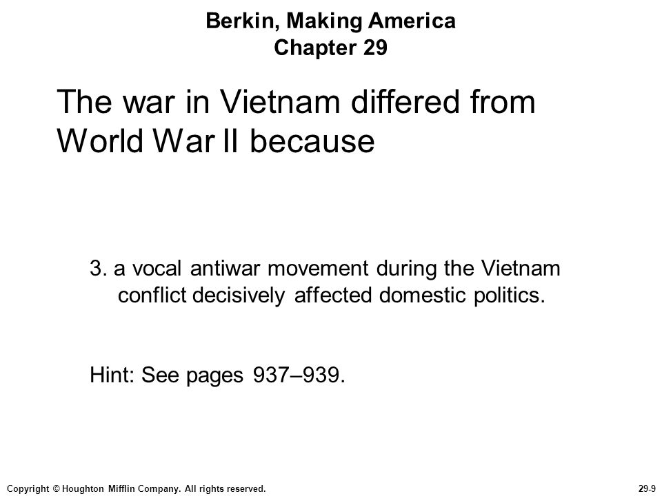 Copyright © Houghton Mifflin Company. All rights reserved.29-9 Berkin, Making America Chapter 29 The war in Vietnam differed from World War II because