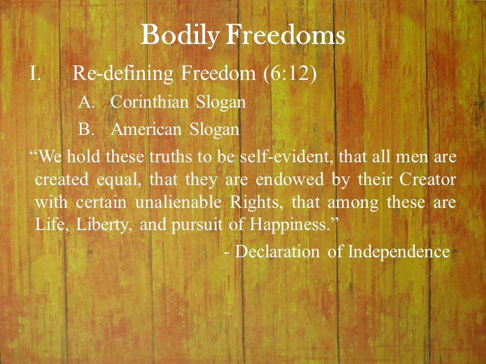 "Bodily Freedoms ""We hold these truths to be self-evident, that all men are created equal, that they are endowed by their Creator with certain unaliena"