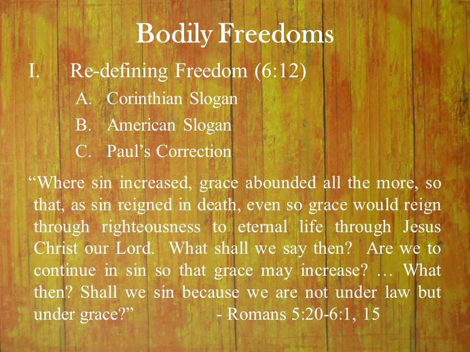 "Bodily Freedoms ""Where sin increased, grace abounded all the more, so that, as sin reigned in death, even so grace would reign through righteousness t"