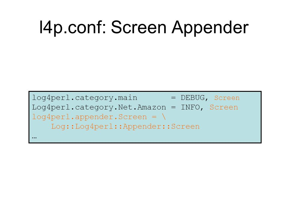 l4p.conf: Screen Appender log4perl.category.main = DEBUG, Screen Log4perl.category.Net.Amazon = INFO, Screen log4perl.appender.Screen = \ Log::Log4perl::Appender::Screen …