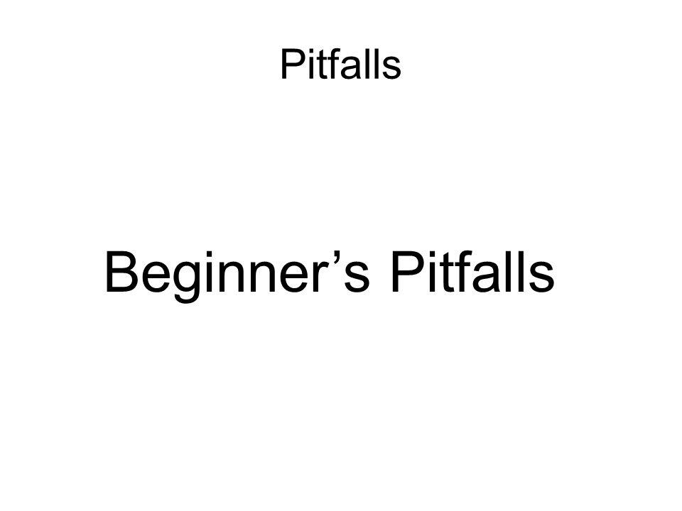 Pitfalls Beginner's Pitfalls