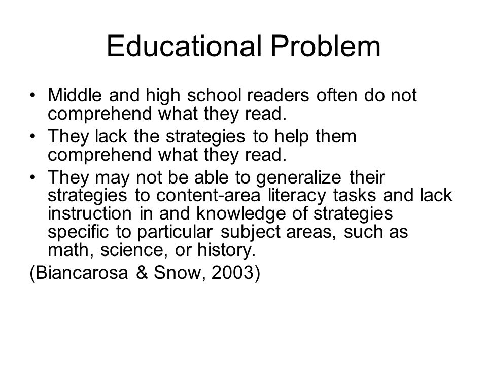 Educational Problem Middle and high school readers often do not comprehend what they read. They lack the strategies to help them comprehend what they