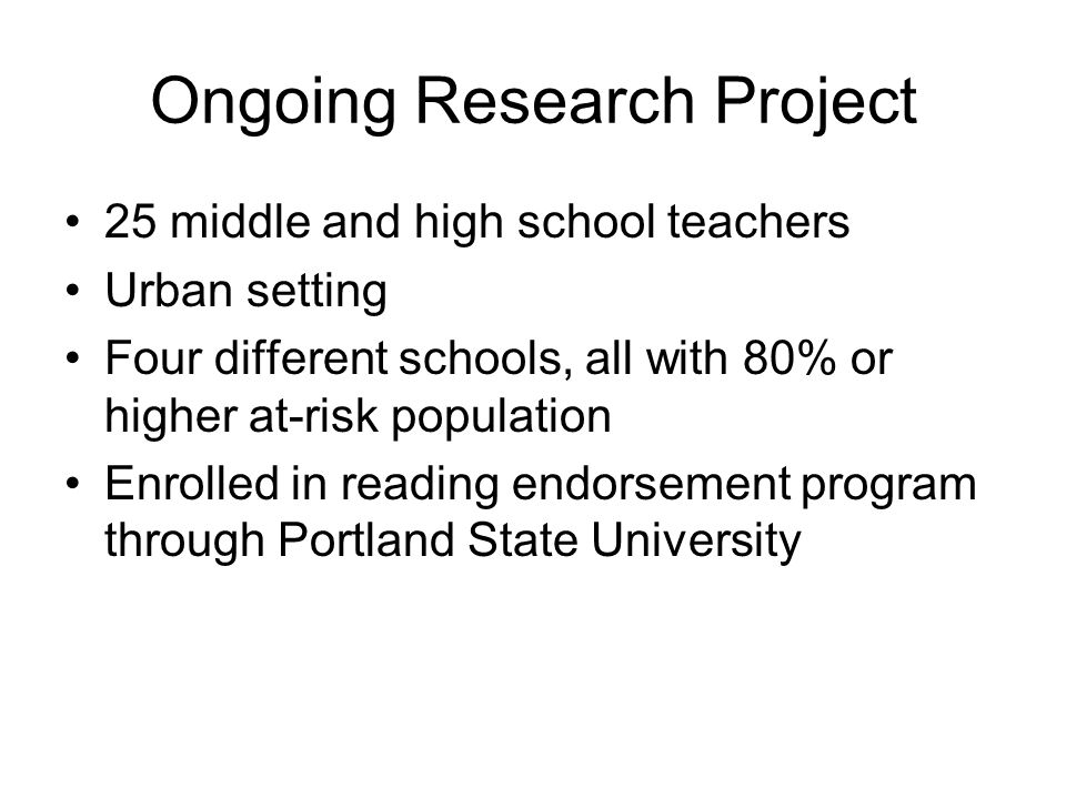 Ongoing Research Project 25 middle and high school teachers Urban setting Four different schools, all with 80% or higher at-risk population Enrolled i