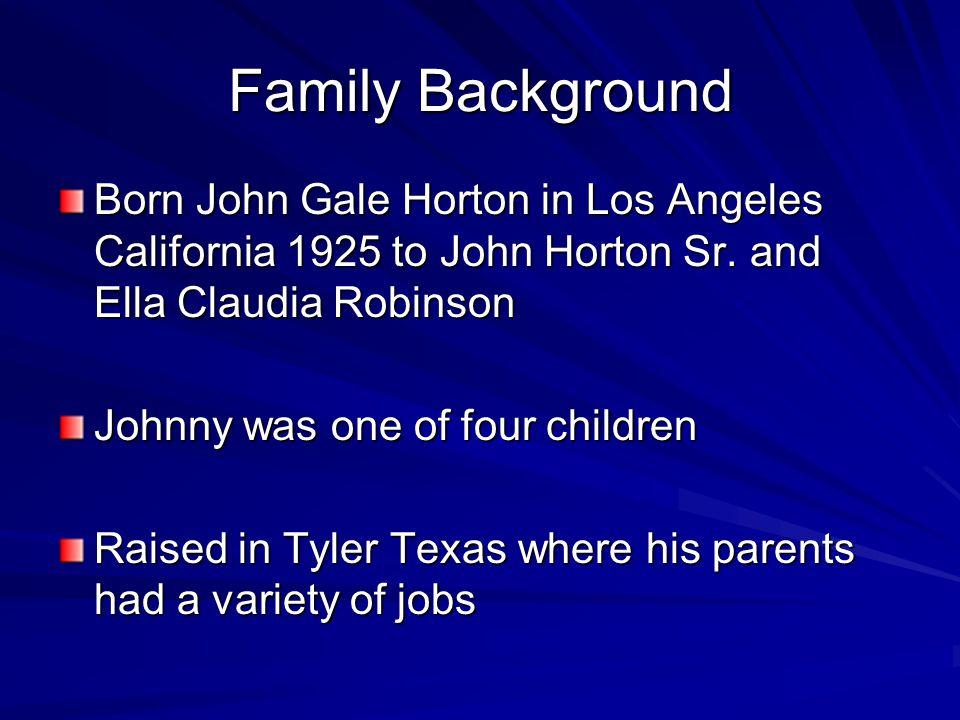 Family Background Born John Gale Horton in Los Angeles California 1925 to John Horton Sr.