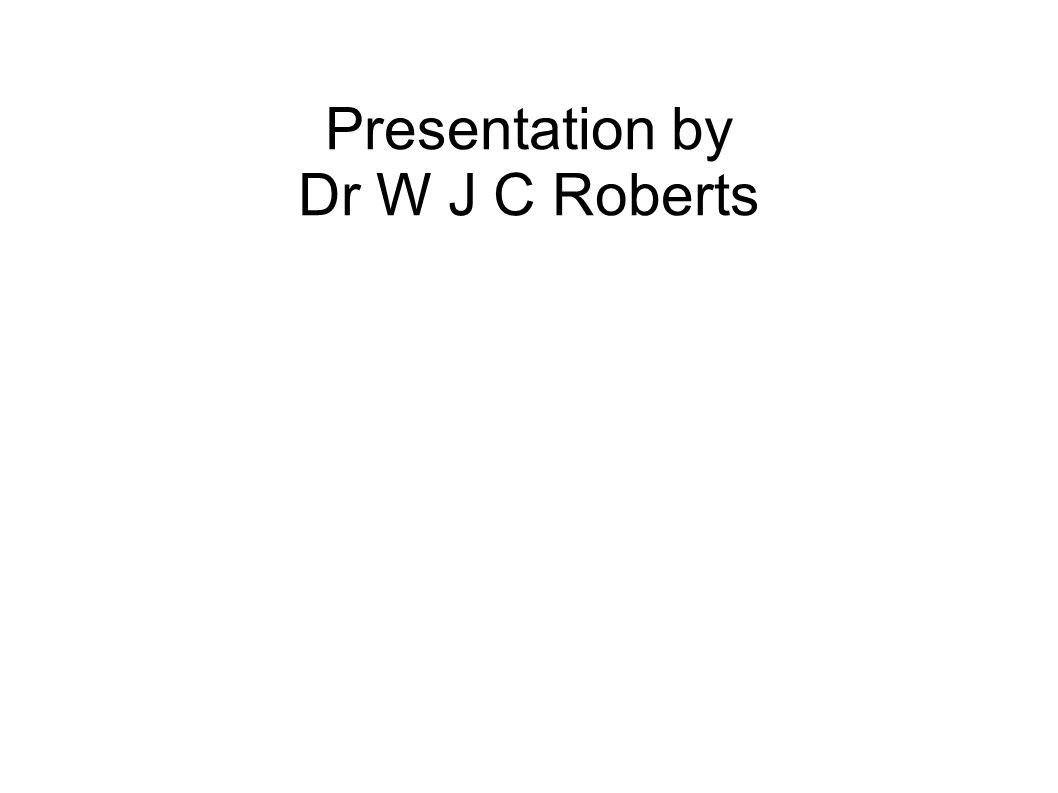 Presentation by Dr W J C Roberts