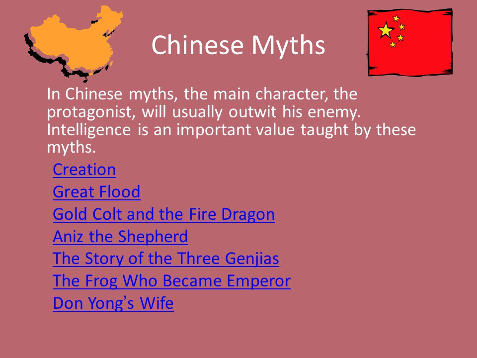 Chinese Myths In Chinese myths, the main character, the protagonist, will usually outwit his enemy.