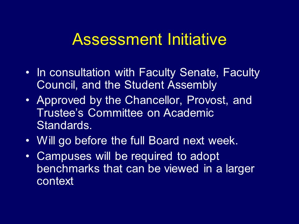 Assessment Initiative In consultation with Faculty Senate, Faculty Council, and the Student Assembly Approved by the Chancellor, Provost, and Trustee's Committee on Academic Standards.