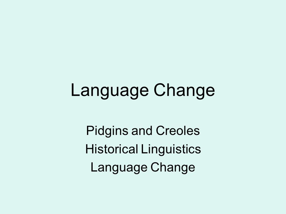 Language Change Pidgins and Creoles Historical Linguistics Language Change