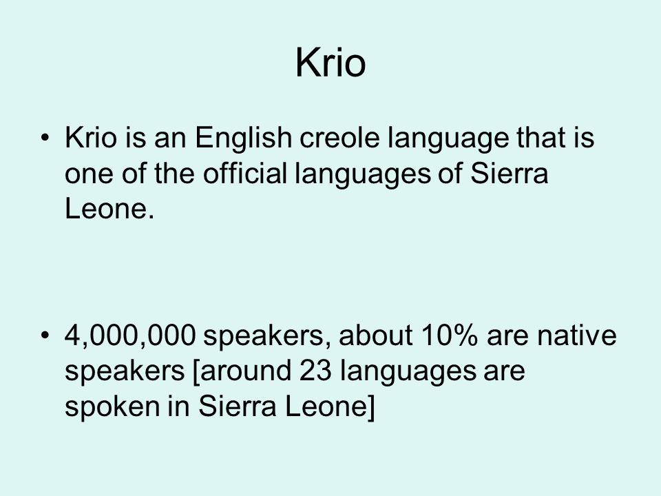 Krio Krio is an English creole language that is one of the official languages of Sierra Leone.
