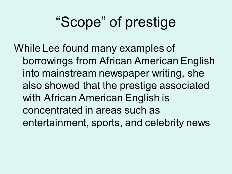 """Scope"" of prestige While Lee found many examples of borrowings from African American English into mainstream newspaper writing, she also showed that"