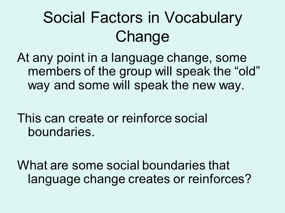 "Social Factors in Vocabulary Change At any point in a language change, some members of the group will speak the ""old"" way and some will speak the new"
