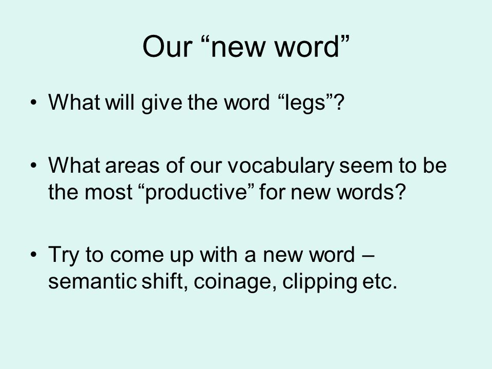 Our new word What will give the word legs .