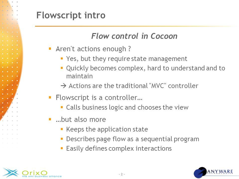 - 2 - Flowscript intro Flow control in Cocoon  Aren t actions enough .