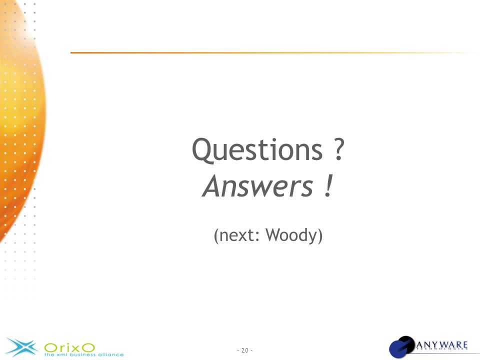 - 20 - Questions ? Answers ! (next: Woody)