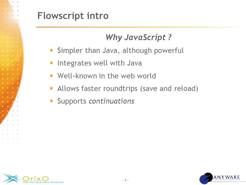 - 4 - Flowscript intro Why JavaScript .