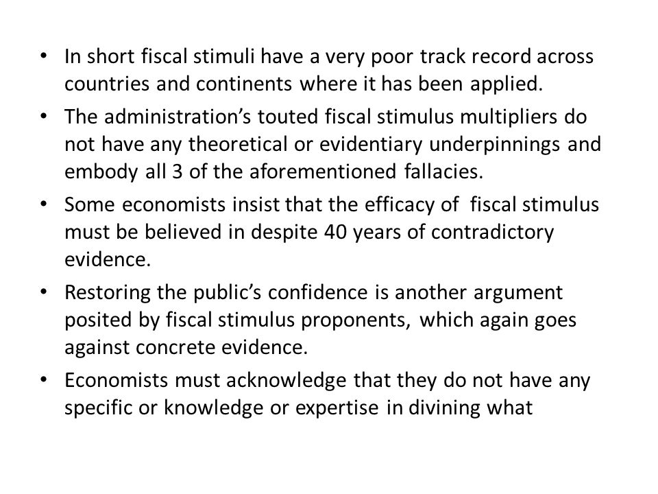 In short fiscal stimuli have a very poor track record across countries and continents where it has been applied.