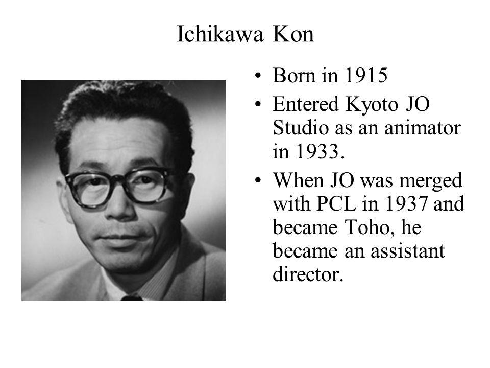 Ichikawa Kon Born in 1915 Entered Kyoto JO Studio as an animator in 1933.